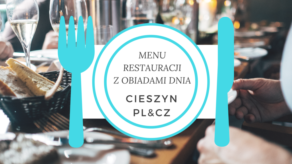 Obiady dnia menu Cieszyn PL/CZ