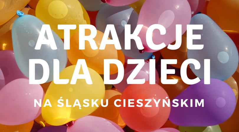 Atrakcje dla dzieci na Śląsku Cieszyńskim